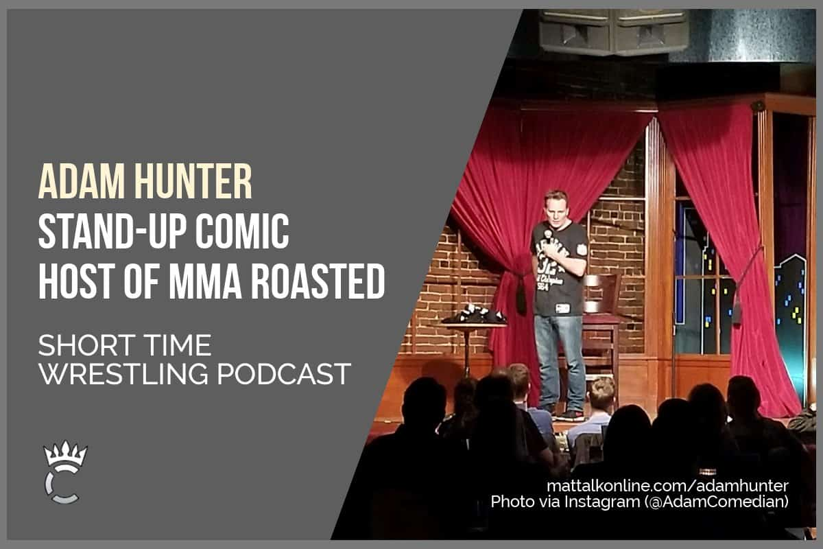 Wrestler turned stand-up comic and MMA Roasted host Adam Hunter