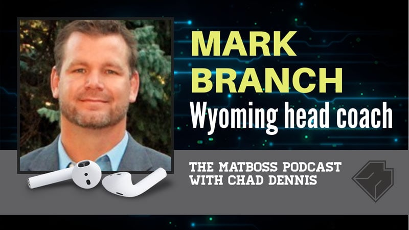 Wyoming head coach Mark Branch – The MatBoss Podcast Ep. 21