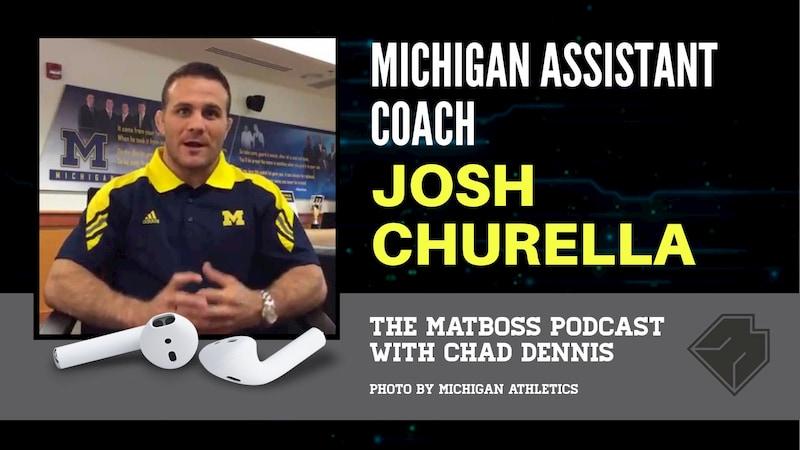Michigan assistant coach Josh Churella – The MatBoss Podcast Ep. 35