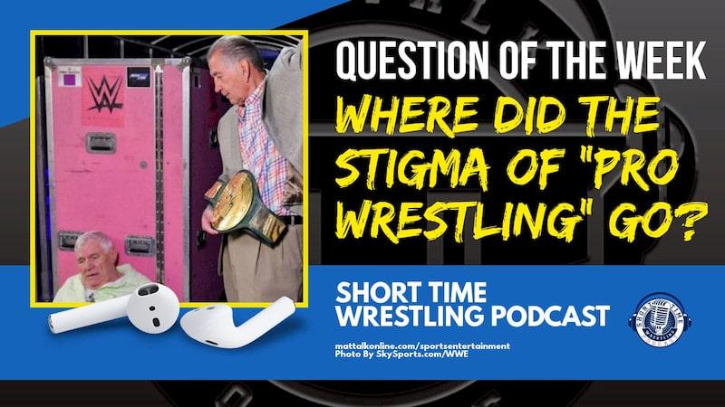 """Where did the stigma of """"pro wrestling"""" go?"""