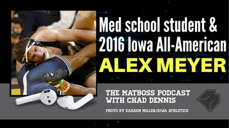 Alex Meyer, 2016 All-American and medical school student – The MatBoss Podcast Ep. 38