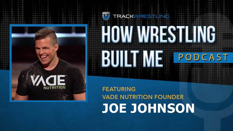 VADE Nutrition owner Joe Johnson – How Wrestling Built Me Ep. 3
