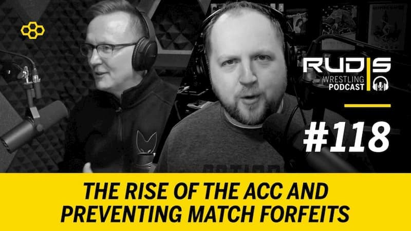 The RUDIS Wrestling Podcast #118: The Rise of the ACC and Preventing Match Forfeits