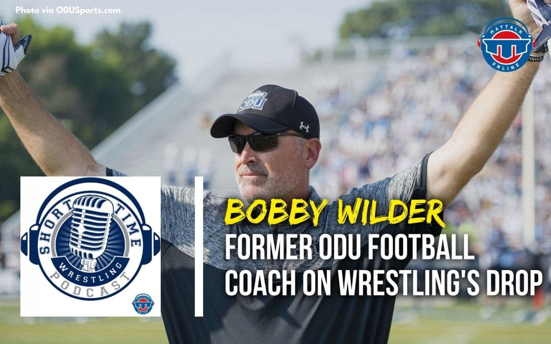 The pigskin perspective on the drop of wrestling with former ODU football coach Bobby Wilder