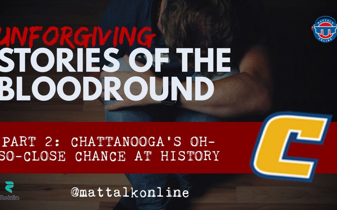 Unforgiving: Chattanooga's oh-so-close chance at history