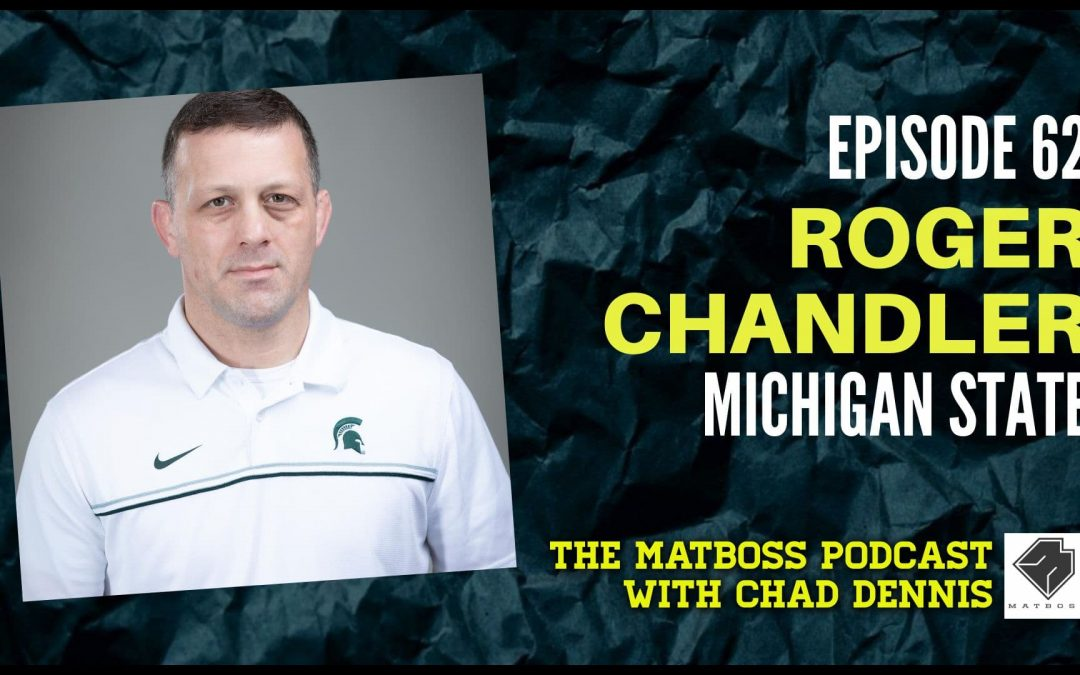 Michigan State head coach Roger Chandler – The MatBoss Podcast Ep. 62